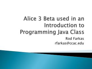 Alice 3 Beta used in an Introduction to Programming Java Class