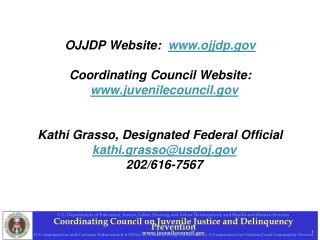 OJJDP Website:   ojjdp Coordinating Council Website:   juvenilecouncil