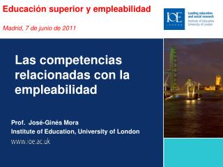 Educación superior y empleabilidad Madrid, 7 de junio de 2011