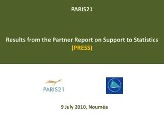 PARIS21  Results from the Partner Report on Support to Statistics  (PRESS)