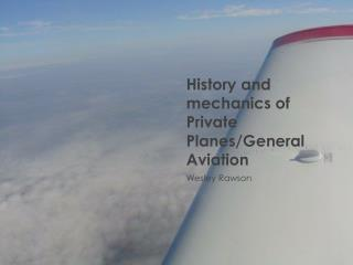 History and mechanics of Private Planes/General Aviation