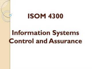 ISOM 4300 Information Systems Control and Assurance
