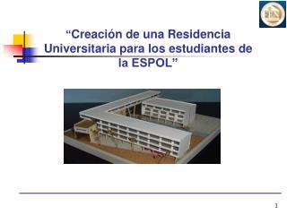 """"""" Creación de una Residencia Universitaria para los estudiantes de la ESPOL"""""""