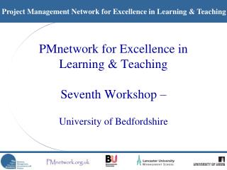 PMnetwork for Excellence in  Learning  Teaching  Seventh Workshop