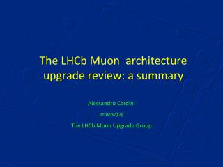 The LHCb Muon  a rchitecture  u pgrade  r eview: a summary