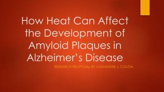 How Heat Can Affect the Development of Amyloid Plaques in Alzheimer's Disease