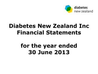 Diabetes New Zealand  Inc Financial Statements for the year ended  30 June 2013