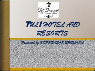 T UL I  HOTEL AND RESORTS