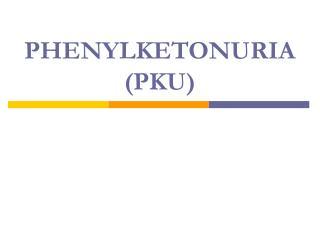 PHENYLKETONURIA PKU