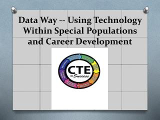 Data Way -- Using Technology Within Special Populations and Career  Development