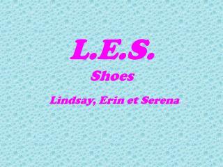 L.E.S. Shoes Lindsay, Erin et Serena