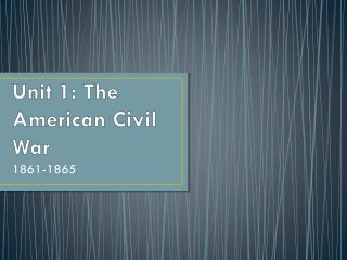 Unit 1: The American Civil War
