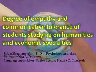 Scientific supervision :   P h D  in Psychology ,  A ssociate P rofessor  Olga A.  Dniprova