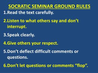 SOCRATIC SEMINAR GROUND  RULES Read the text carefully .