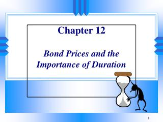 Chapter 12  Bond Prices and the  Importance of Duration