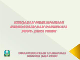 D INAS  KEBUDAYAAN & PARIWISATA  PROVINSI JAWA TIMUR