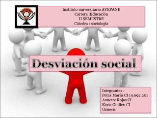 Instituto universitario AVEPANE  Carrera :Educación  II SEMESTRE  Cátedra : sociología