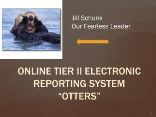 "ONLINE Tier II Electronic Reporting System ""OTTERS"""