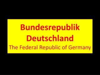 Bundesrepublik Deutschland The Federal Republic of Germany