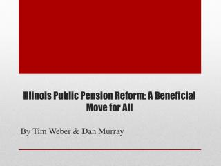 Illinois Public Pension Reform: A Beneficial Move for All