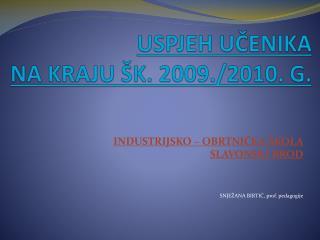 USPJEH UČENIKA  NA KRAJU  ŠK.  2009./2010.  G.