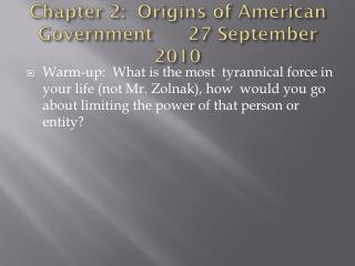 Chapter 2:  Origins of American Government       27 September 2010