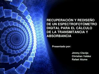 Presentado por: Jimmy Clavijo Christian Valdez Rafael Alume