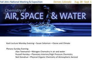 Kavli  Lecture Monday Evening—Susan Solomon—Ozone and Climate Plenary Sunday Evening