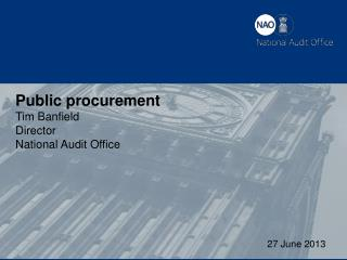 Public procurement Tim  Banfield Director National  Audit Office