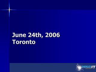 June 24th, 2006 Toronto
