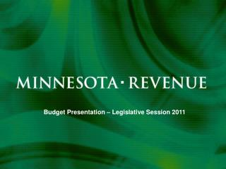 Budget Presentation – Legislative Session 2011