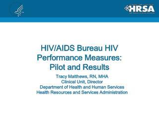 HIV/AIDS Bureau HIV Performance Measures:  Pilot and Results