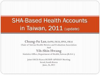 SHA-Based Health  Accounts in Taiwan, 20 11 (update)