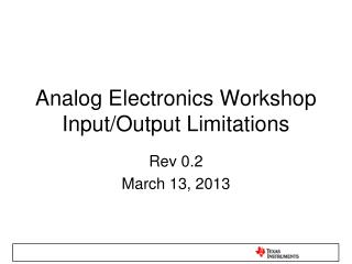 Analog Electronics Workshop Input/Output Limitations