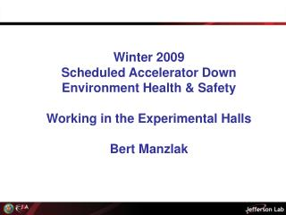 Winter 2009 Scheduled Accelerator Down Environment Health & Safety