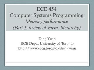 ECE 454  Computer Systems Programming Memory performance  (Part I: review of  mem . hierarchy)