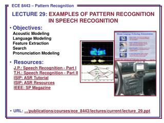 Objectives: Acoustic Modeling Language Modeling Feature Extraction Search Pronunciation Modeling