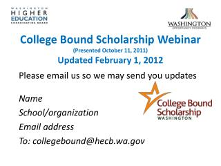 College Bound Scholarship Webinar (Presented October 11, 2011) Updated February 1, 2012
