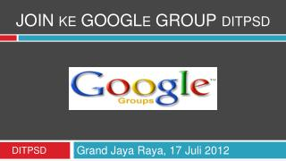 JOIN ke GOOGLe GROUP ditpsd