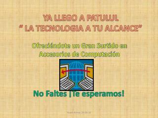 "YA LLEGO A PATULUL                            "" LA TECNOLOGIA A TU ALCANCE"""