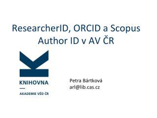 ResearcherID , ORCID a  Scopus Author  ID v AV ČR