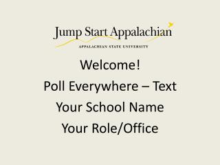 Welcome! Poll Everywhere – Text Your School Name Your Role/Office