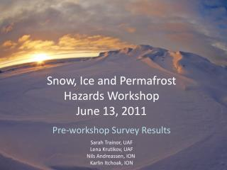 Snow, Ice and Permafrost  Hazards Workshop June 13, 2011