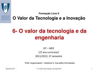 6- O valor da tecnologia e da engenharia