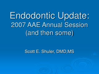 Endodontic Update:  2007 AAE Annual Session and then some