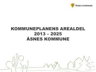 KOMMUNEPLANENS AREALDEL  2013  –  2025 Åsnes kommune