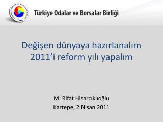 Değişen dünyaya hazırlanalım 2011'i reform yılı yapalım