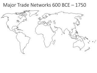 Major Trade Networks 600 BCE – 1750