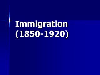 Immigration (1850-1920)