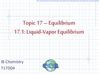 Topic 17 – Equilibrium 17.1: Liquid-Vapor Equilibrium